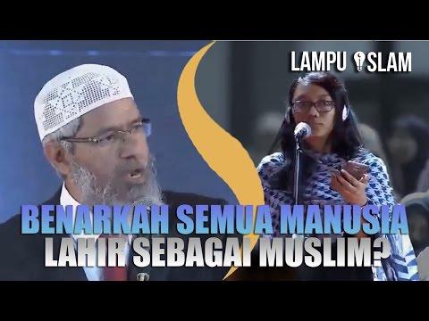 Benarkah SEMUA MANUSIA LAHIR SEBAGAI MUSLIM? | Dr. Zakir Naik