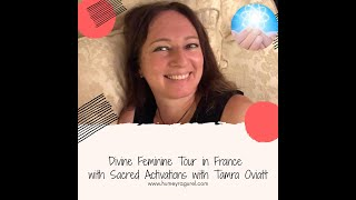 Divine Feminine Tour in France with Sacred Activations with Tamra Oviatt