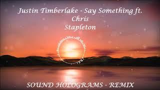 Download Lagu Justin Timberlake - Say Something ft. Chris Stapleton (Sound Holograms Remix) Gratis STAFABAND