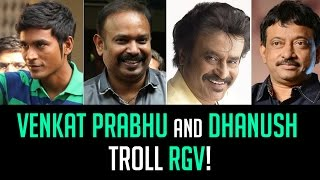 VENKAT PRABHU & DHANUSH troll RGV for criticizing RAJINI