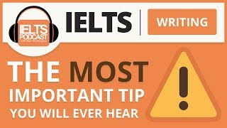 IELTS Writing: The Most Important Tip You Will Ever Hear