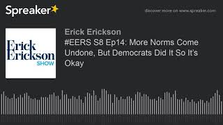 #EERS S8 Ep14: More Norms Come Undone, But Democrats Did It So It's Okay
