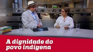 OS DESAFIOS DA MINISTRA - A dignidade do povo indígena   Agronegócio