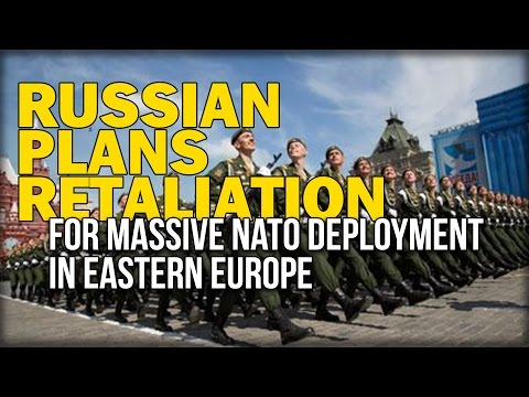 RUSSIAN PLANS RETALIATION FOR MASSIVE NATO DEPLOYMENT IN EASTERN EUROPE