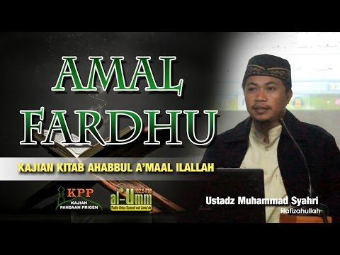 04 AMAL FARDHU ( AMAL AMAL YANG PALING DICINTAI ALLAH ) USTADZ MUHAMMAD SYAHRI