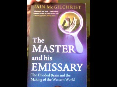 The Master and his Emissary (Iain McGilchrist)