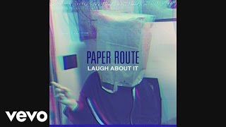 Paper Route - Laugh About It (Audio)