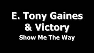 E. Tony Gaines & Victory - Show Me The Way