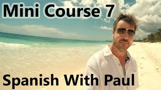 Learn Spanish With Paul - Mini Course 7