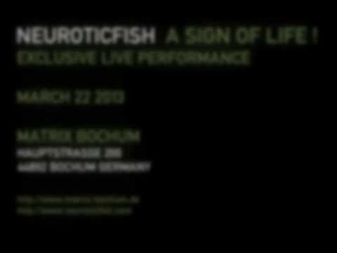 Trailer for the upcoming Neuroticfish Gig @ Matrix Bochum When: March 22 2013 Where: Matrix Bochum,Hauptstrasse 200, Bochum, Germany.