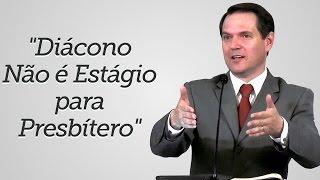 """""""Diácono Não é Estágio para Presbítero"""" - Sérgio Lima"""