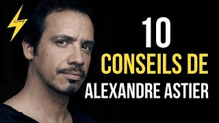 Alexandre Astier - 10 conseils pour réussir (Motivation)