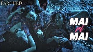 Mai Ri Mai Video Song | Parched | Radhika Apte, Tannishtha Chatterjee, Adil Hussain | Review