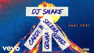 Dj Snake Feat Selena Gomez Ozuna Cardi B Taki Taki Audio Ft Cardi B