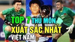 Top 7 Thủ Môn Xuất Sắc Nhất Trong Lịch Sử Việt Nam, Văn Lâm Chưa Phải Là Số 1