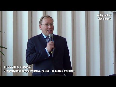 Geopolityka A Bezpieczeństwo Polski - Dr Leszek Sykulski - 11.05.2018, Białystok
