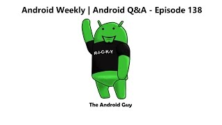 Android Weekly & Q&A Ep 138 - More Images of the Galaxy S8, Galaxy X Foldable Display Q3