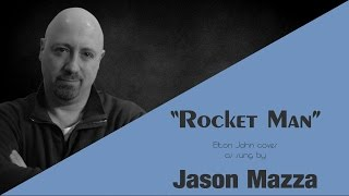 """ROCKET MAN"" - Elton John cover by Jason Mazza"