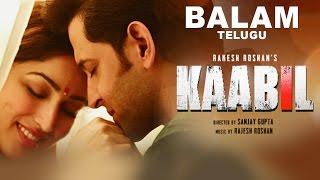 Balam Video Song HD Kaabil Telugu | Hrithik Roshan, Yami Gautam | Jubin Nautiyal, Palak