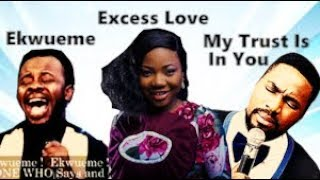 Most Popular worship songs.  - Ekwueme, Excess Love & My Trust is in You