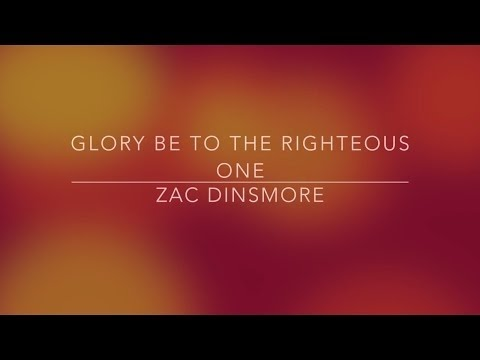 Zac Dinsmore - Glory Be To The Righteous One Live