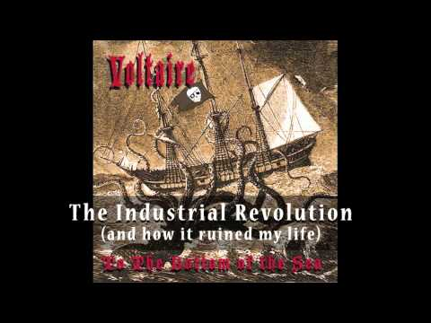 Voltaire - The Industrial Revolution (And How It Ruined My Life)