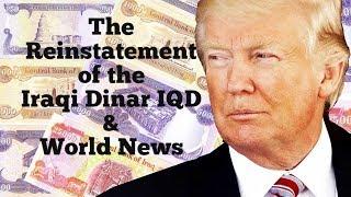 The Reinstatement of the Iraqi Dinar IQD & World News