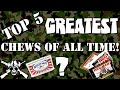 Top 5 GREATEST Chews Of All Time!