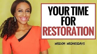 YOUR TIME FOR RESTORATION - Wisdom Wednesdays