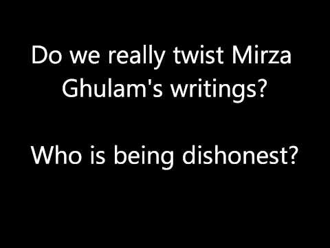 Do We Really Twist Mirza Ghulam's Writings? Who Is Being Dishonest? video
