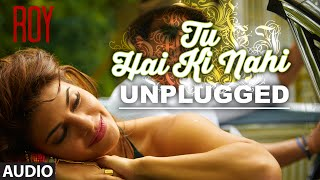 'Tu Hai Ki Nahi (Unplugged)' FULL AUDIO SONG | Roy | Tulsi Kumar Songs | T-Series