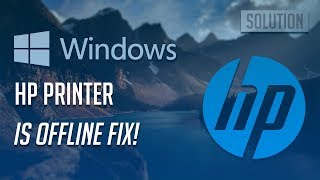 HP Printer is Offline Fix - [5 Solutions 2019]