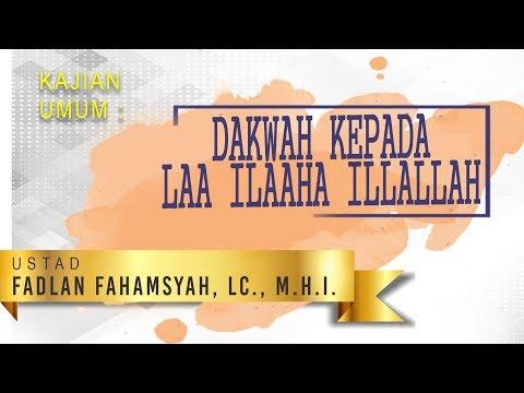 Dakwah Kepada Laa ilaaha Illallahu _ Ust Fadlan Fahamsyah, Lc., M.H.I