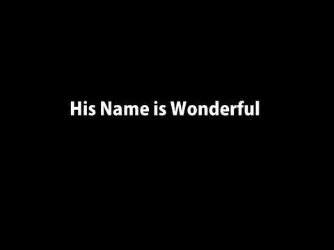His Name Is Wonderful Worship With Lyrics Youtube