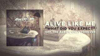 Alive Like Me - What Did You Expect