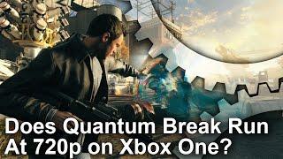 Quantum Break on Xbox One - Does It Run At 720p?