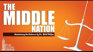 The Middle Nation: Maintaining the Balance – Dr. Bilal Philips