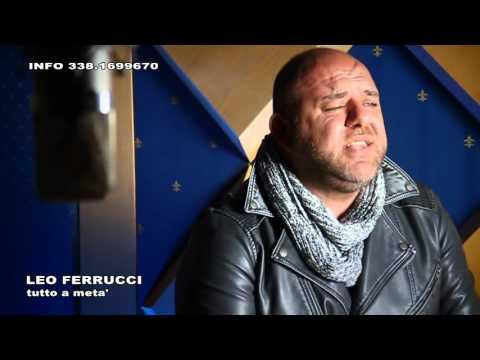 LEO FERRUCCI tutto a meta' VIDEO UFFICIALE 2016