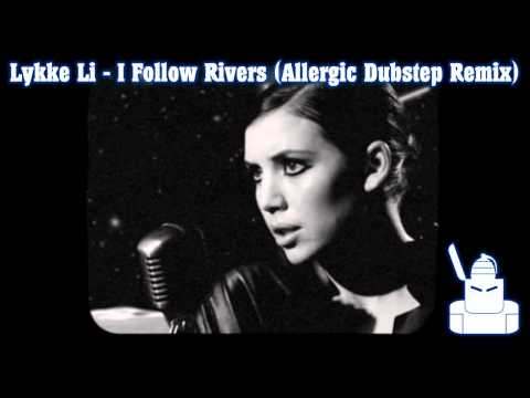 LYKKE LI – I FOLLOW RIVERS (Allergic Dubstep Remix)