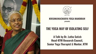 The Yoga Way of Isolating Self | Webinar by Dr  Latha Satish, KYM | March 26, 2020