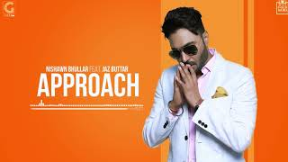 APPROACH NISHAWN BHULLAR (Full Song) Ft. Jaz Buttar | Happy Birthday To Nishawn Bhullar