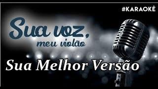 Sua voz, meu Violão. Sua Melhor Versão - Bruno e Marrone. (Karaokê Violão)