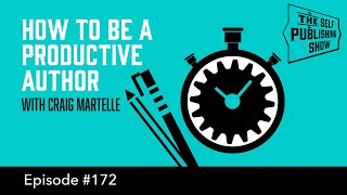How to be a Productive Author (The Self Publishing Show, episode 172)