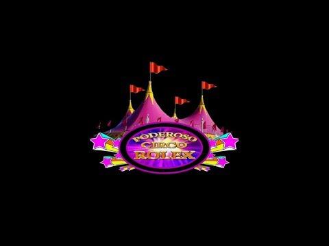 Una Noche en el Poderoso Circo Rolex (Funcion Completa)!!!