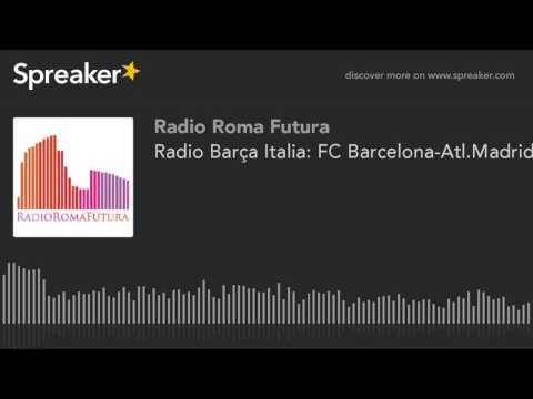Radio Barça Italia: FC Barcelona-Atl.Madrid (part 8 di 9)