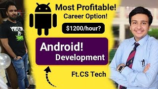 Most Profitable Career Option (Android Development) Ft. CS Tech | Earn $1200/hour?