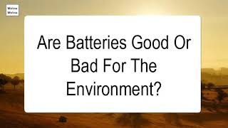 Are Batteries Good Or Bad For The Environment