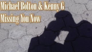 Michael Bolton & Kenny G - Missing you now