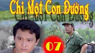 Chỉ Một Con Đường | Tập 7 || Phim Bộ Chiến Tranh Việt Nam Hay Mới Nhất 2017