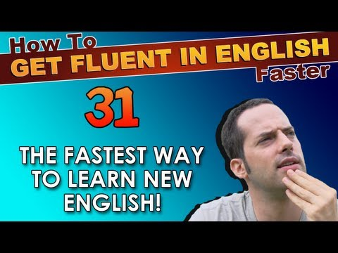 31 – The FASTEST WAY to learn new English! – How To Get Fluent In English Faster
